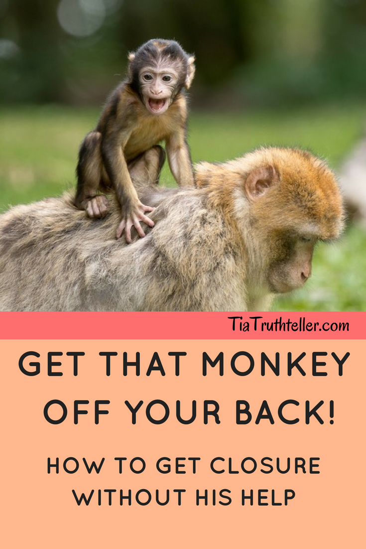 get that monkey off your back and make your own closure after a relationship break up