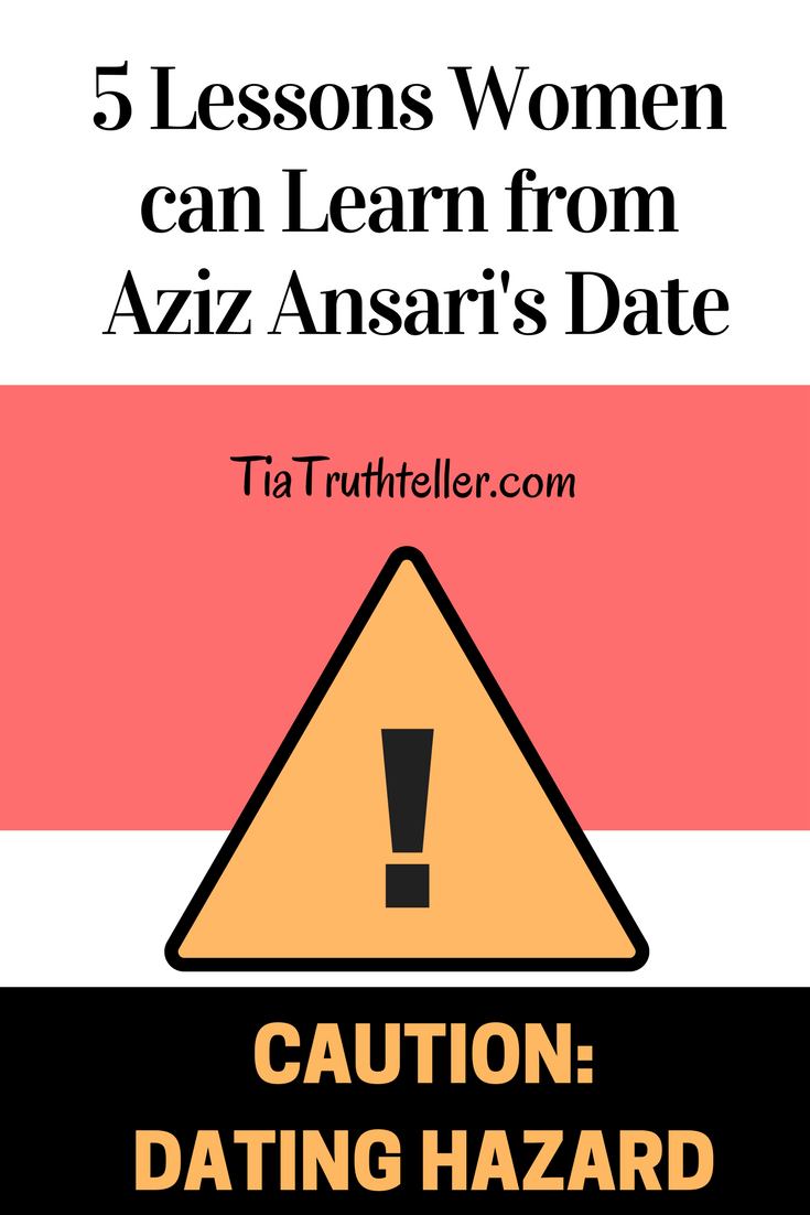 he purpose of this post isn't to lay blame, but to pick out a few teachable moments to empower young women to have more positive dating outcomes. Here are 5 lessons women can learn from the Aziz Ansari date.